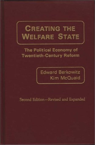 Creating the Welfare State: The Political Economy of Twentieth-Century Reform; Second Edition--Revised and Expanded 9780275927479