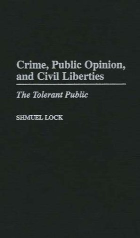 Crime, Public Opinion, and Civil Liberties: The Tolerant Public 9780275964320
