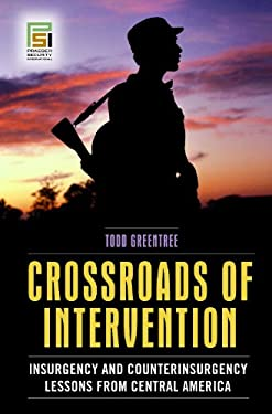Crossroads of Intervention: Insurgency and Counterinsurgency Lessons from Central America 9780275992156