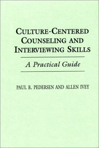 Culture-Centered Counseling and Interviewing Skills: A Practical Guide 9780275946685