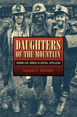 Daughters of the Mountain: Women Coal Miners in Central Appalachia 9780271029047