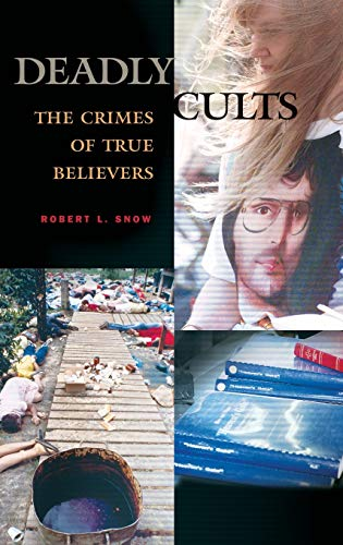 Deadly Cults: The Crimes of True Believers 9780275980528