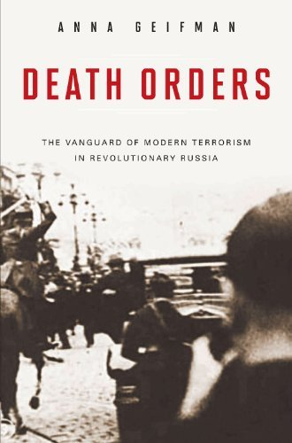 Death Orders: The Vanguard of Modern Terrorism in Revolutionary Russia 9780275997526