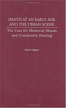 Death at an Early Age and the Urban Scene: The Case for Memorial Murals and Community Healing 9780275969240