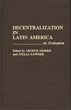Decentralization in Latin America: An Evaluation 9780275940218