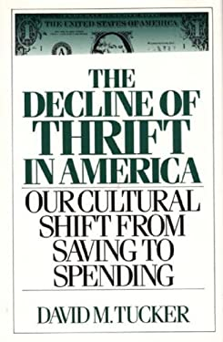 The Decline of Thrift in America: Our Cultural Shift from Saving to Spending 9780275936853