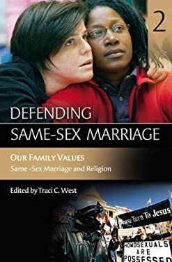 Defending Same-Sex Marriage: Volume 2 Our Family Values Same-Sex Marriage and Religion 9780275988081