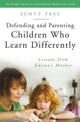 Defending and Parenting Children Who Learn Differently: Lessons from Edison's Mother 9780275992484