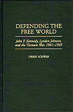 Defending the Free World: John F. Kennedy, Lyndon Johnson, and the Vietnam War, 1961-1965 9780275962791