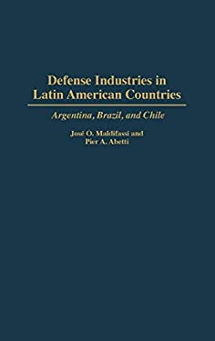 Defense Industries in Latin American Countries: Argentina, Brazil, and Chile 9780275947293