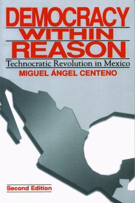Democracy Within Reason: Technocratic Revolution in Mexico 9780271023908