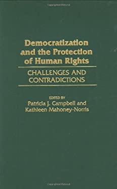Democratization and the Protection of Human Rights: Challenges and Contradictions 9780275962319