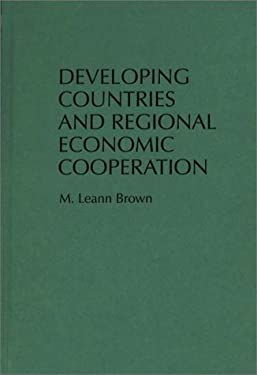 Developing Countries and Regional Economic Cooperation 9780275949600