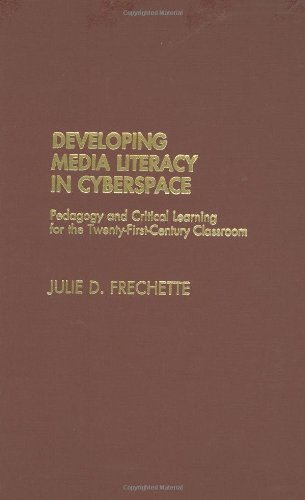 Developing Media Literacy in Cyberspace: Pedagogy and Critical Learning for the Twenty-First-Century Classroom 9780275975784