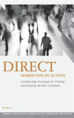 Direct Marketing in Action: Cutting-Edge Strategies for Finding and Keeping the Best Customers 9780275992231
