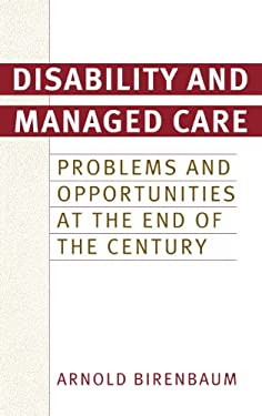 Disability and Managed Care: Problems and Opportunities at the End of the Century 9780275965525