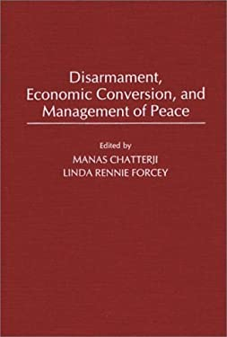 Disarmament, Economic Conversion, and Management of Peace 9780275935405