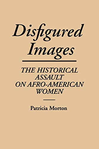 Disfigured Images: The Historical Assault on Afro-American Women 9780275938857