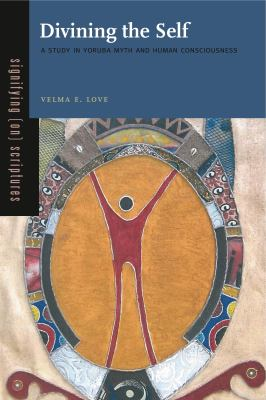 Divining the Self: A Study in Yoruba Myth and Human Consciousness 9780271054056