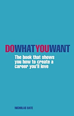 Do What You Want: The Book That Shows You How to Create a Career You'll Love 9780273771081