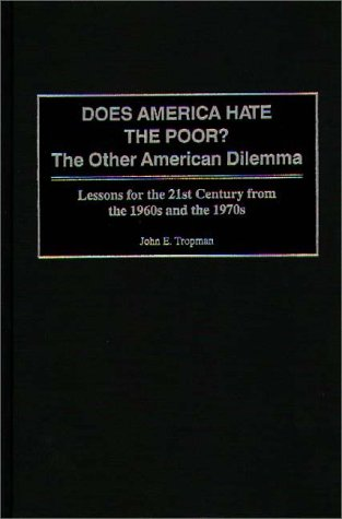 Does America Hate the Poor?: The Other American Dilemma, Lessons for the 21st Century from the 1960s and the 1970s 9780275961329