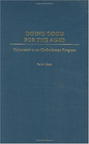 Doing Good for the Aged: Volunteers in an Ombudsman Program 9780275976989