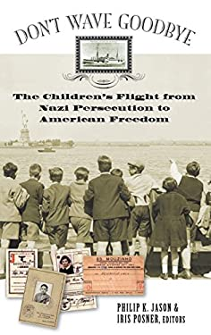 Don't Wave Goodbye: The Children's Flight from Nazi Persecution to American Freedom 9780275982294
