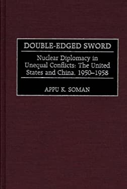 Double-Edged Sword: Nuclear Diplomacy in Unequal Conflicts, the United States and China, 1950-1958 9780275966232
