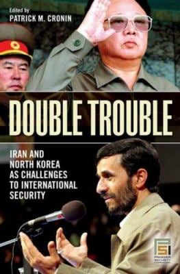 Double Trouble: Iran and North Korea as Challenges to International Security 9780275999605