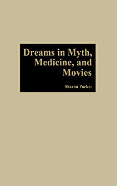 Dreams in Myth, Medicine, and Movies 9780275972431