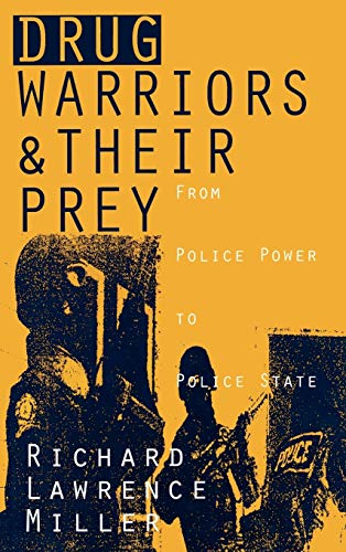 Drug Warriors and Their Prey: From Police Power to Police State 9780275950422