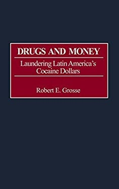 Drugs and Money: Laundering Latin America's Cocaine Dollars 9780275970420