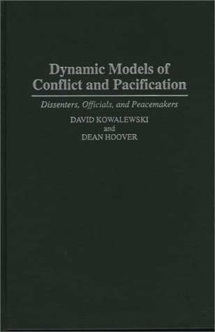 Dynamic Models of Conflict and Pacification: Dissenters, Officials, and Peacemakers 9780275949440