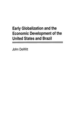 Early Globalization and the Economic Development of the United States and Brazil 9780275971991