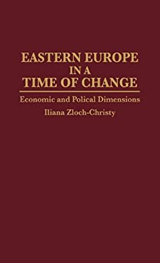 Eastern Europe in a Time of Change: Economic and Political Dimensions 9780275947071