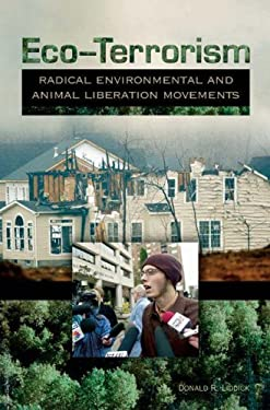 Eco-Terrorism: Radical Environmental and Animal Liberation Movements 9780275985356