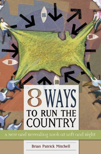Eight Ways to Run the Country: A New and Revealing Look at Left and Right 9780275993580
