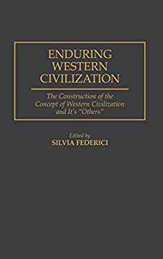 Enduring Western Civilization: The Construction of the Concept of Western Civilization and Its Others 9780275951542