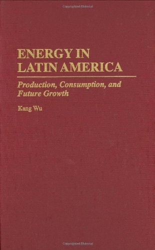 Energy in Latin America: Production, Consumption, and Future Growth 9780275948443