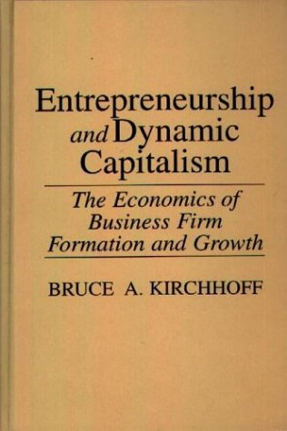 Entrepreneurship and Dynamic Capitalism: The Economics of Business Firm Formation and Growth 9780275937577