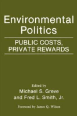 Environmental Politics: Public Costs, Private Rewards 9780275942380