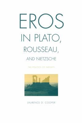 Eros in Plato, Rousseau, and Nietzsche: The Politics of Infinity 9780271033303