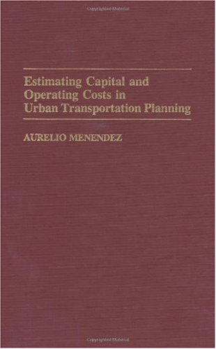 Estimating Capital and Operating Costs in Urban Transportation Planning 9780275942199