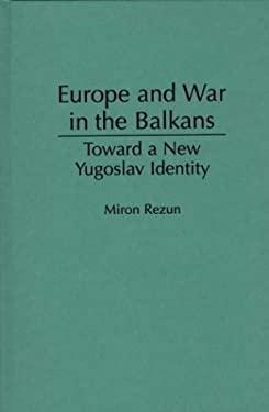 Europe and War in the Balkans: Toward a New Yugoslav Identity 9780275952389