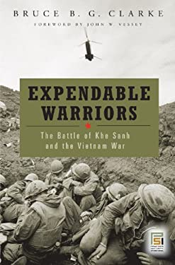 Expendable Warriors: The Battle of Khe Sanh and the Vietnam War 9780275994808