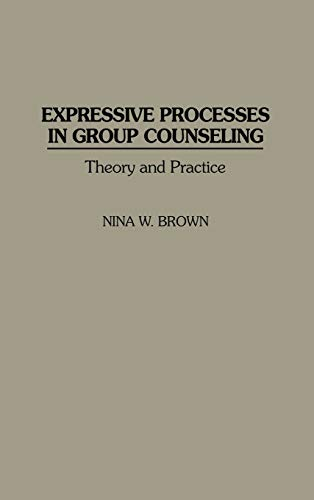 Expressive Processes in Group Counseling: Theory and Practice 9780275955090