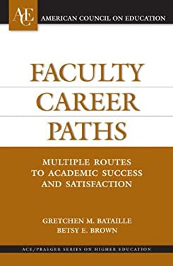 Faculty Career Paths: Multiple Routes to Academic Success and Satisfaction 9780275987480
