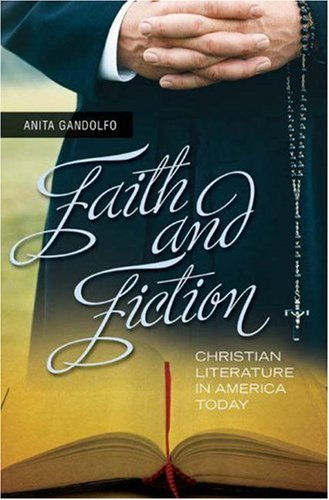 Faith and Fiction: Christian Literature in America Today 9780275991968