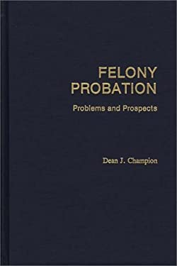 Felony Probation: Problems and Prospects 9780275929930
