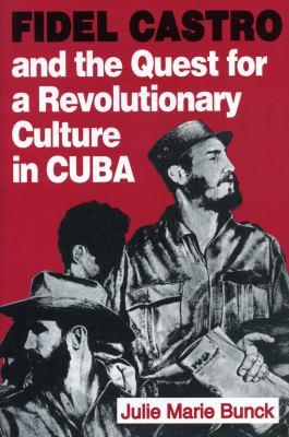 Fidel Castro and the Quest for a Revolutionary Culture in Cuba 9780271010861